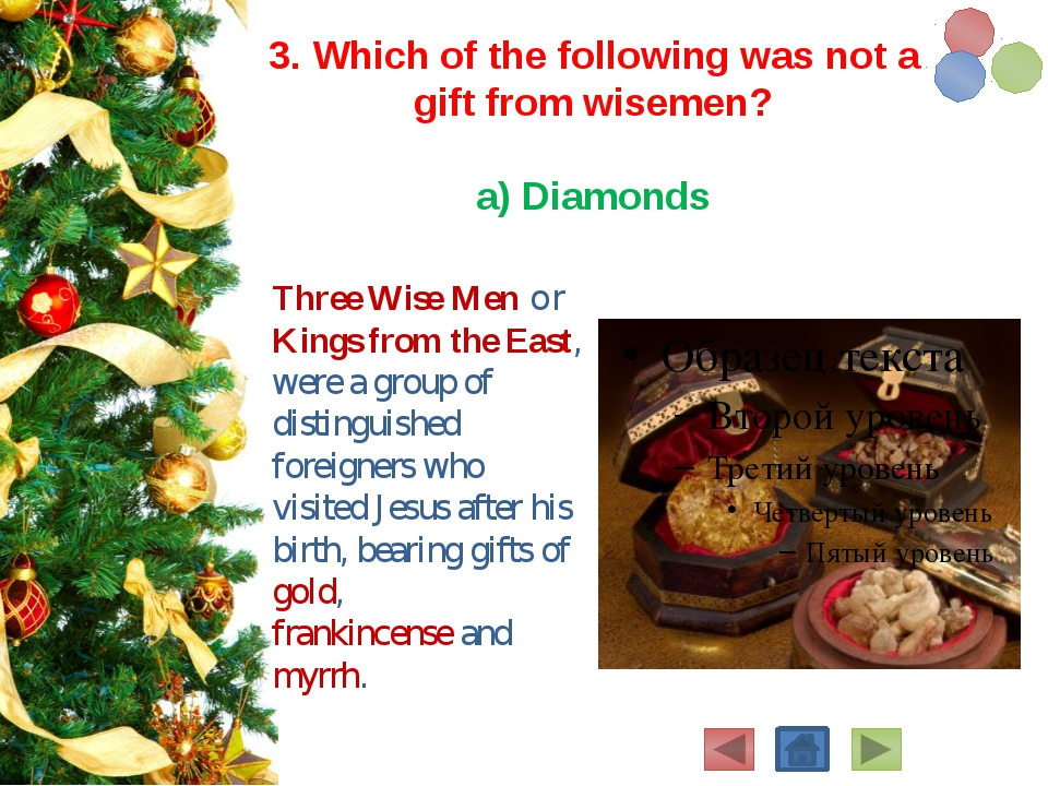 3. Which of the following was not a gift from wisemen?  a) Diamonds Three Wi...