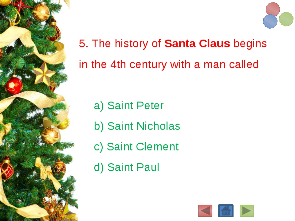 5. The history of Santa Claus begins in the 4th century with a man called a)...