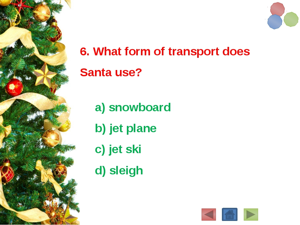 6. What form of transport does Santa use? a) snowboard b) jet plane c) jet...