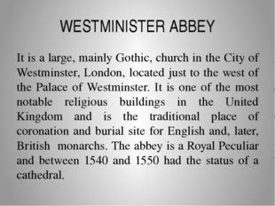 WESTMINISTER ABBEY It is a large, mainly Gothic, church in the City of Westmi