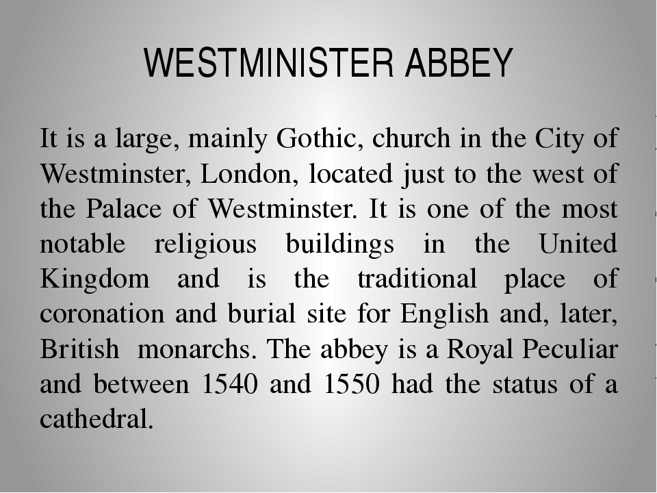 WESTMINISTER ABBEY It is a large, mainly Gothic, church in the City of Westmi...