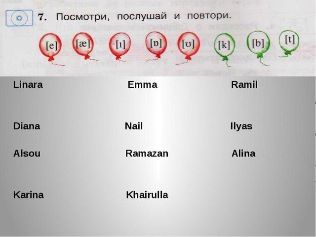 Linara Emma Ramil Diana Nail Ilyas Alsou Ramazan Alina Karina Khairulla