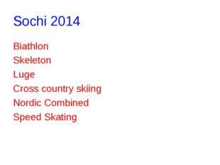 Sochi 2014 Biathlon Skeleton Luge Cross country skiing Nordic Combined Speed