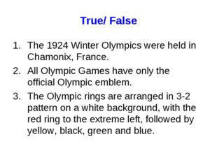 True/ False The 1924 Winter Olympics were held in Chamonix, France. All Olymp