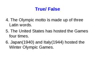 True/ False 4. The Olympic motto is made up of three Latin words. 5. The Unit