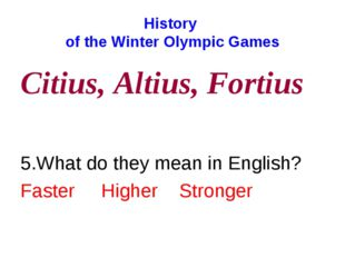 History of the Winter Olympic Games Citius, Altius, Fortius 5.What do they me