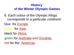 History of the Winter Olympic Games 6. Each colour of the Olympic Rings corre