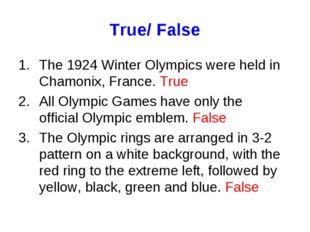 True/ False The 1924 Winter Olympics were held in Chamonix, France. True All