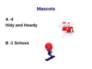 Mascots A -4 Hidy and Howdy B -1 Schuss