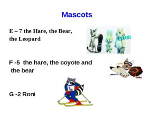 Mascots E – 7 the Hare, the Bear, the Leopard F -5 the hare, the coyote and t