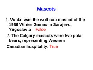 Mascots 1. Vucko was the wolf cub mascot of the 1986 Winter Games in Sarajevo