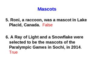 Mascots 5. Roni, a raccoon, was a mascot in Lake Placid, Canada. False 6. A R