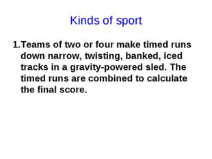 Kinds of sport 1.Teams of two or four make timed runs down narrow, twisting,