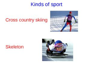 Kinds of sport Cross country skiing Skeleton