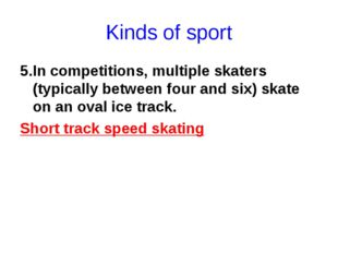 Kinds of sport 5.In competitions, multiple skaters (typically between four an