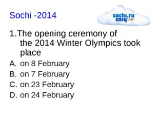 Sochi -2014 1.The opening ceremony of the 2014 Winter Olympics took place on