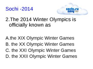Sochi -2014 2.The 2014 Winter Olympics is officially known as A.the XIX Olymp