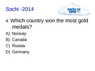 Sochi -2014 4. Which country won the most gold medals? Norway Canada Russia G