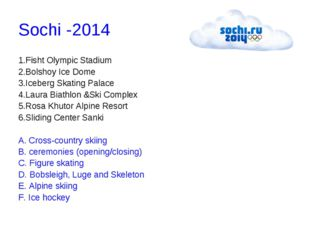 Sochi -2014 1.Fisht Olympic Stadium 2.Bolshoy Ice Dome 3.Iceberg Skating Pa