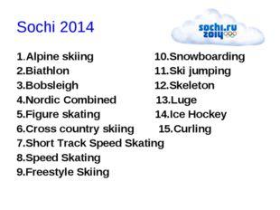 Sochi 2014 1.Alpine skiing 10.Snowboarding 2.Biathlon 11.Ski jumping 3.Bobsle
