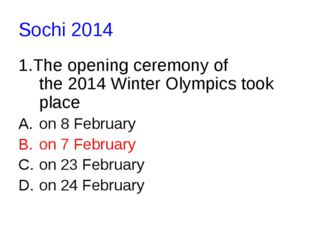 Sochi 2014 1.The opening ceremony of the 2014 Winter Olympics took place on 8