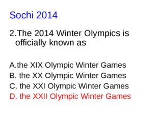 Sochi 2014 2.The 2014 Winter Olympics is officially known as A.the XIX Olympi