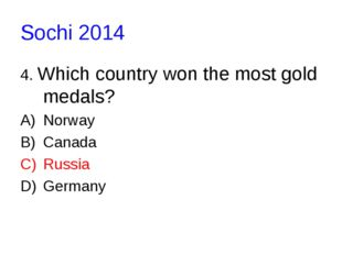 Sochi 2014 4. Which country won the most gold medals? Norway Canada Russia Ge