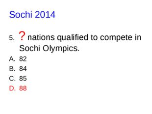 Sochi 2014 5.  ? nations qualified to compete in Sochi Olympics. 82 84 85 88