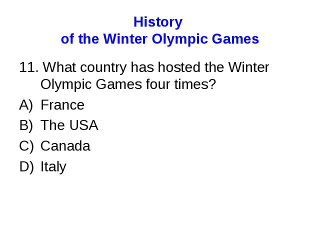 History of the Winter Olympic Games 11. What country has hosted the Winter Ol...