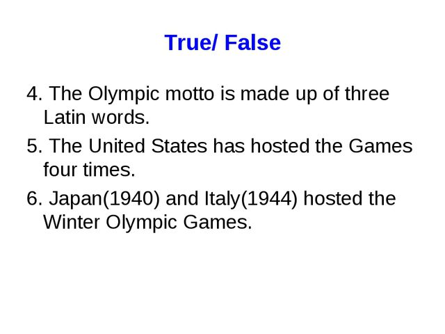 True/ False 4. The Olympic motto is made up of three Latin words. 5. The Unit...