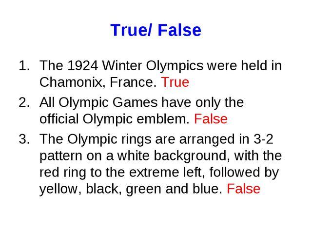 True/ False The 1924 Winter Olympics were held in Chamonix, France. True All...
