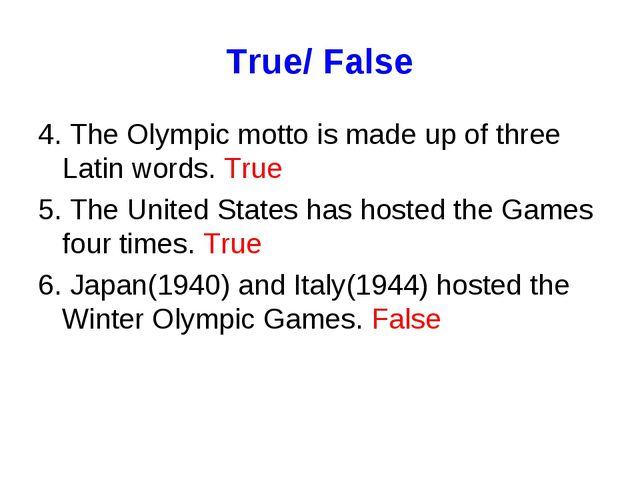 True/ False 4. The Olympic motto is made up of three Latin words. True 5. The...
