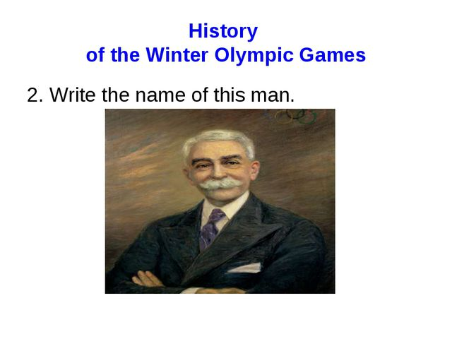 History of the Winter Olympic Games 2. Write the name of this man.