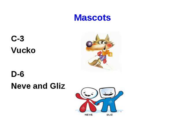 Mascots C-3 Vucko D-6 Neve and Gliz