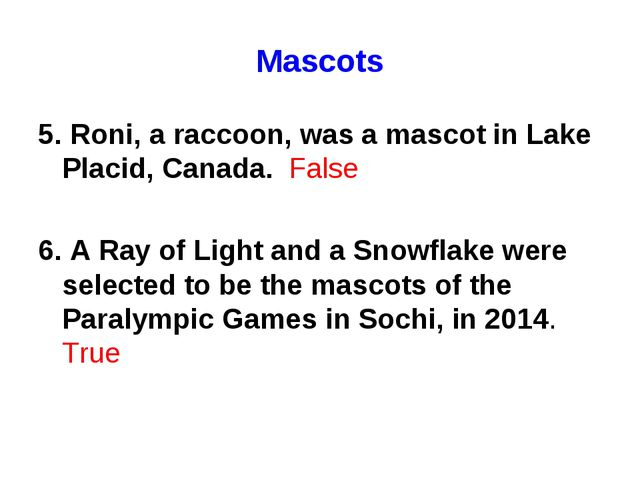Mascots 5. Roni, a raccoon, was a mascot in Lake Placid, Canada. False 6. A R...