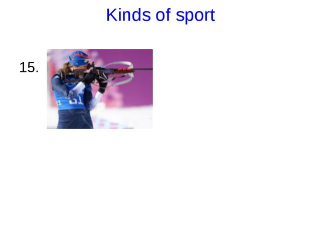 Kinds of sport 15.