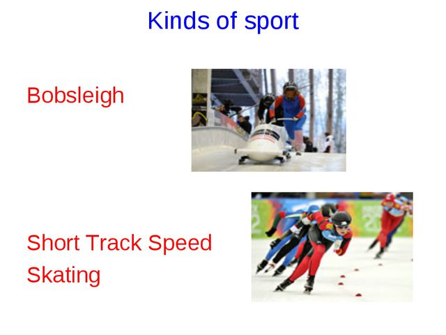 Kinds of sport Bobsleigh Short Track Speed Skating