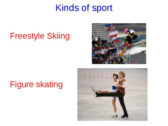 Kinds of sport Freestyle Skiing Figure skating