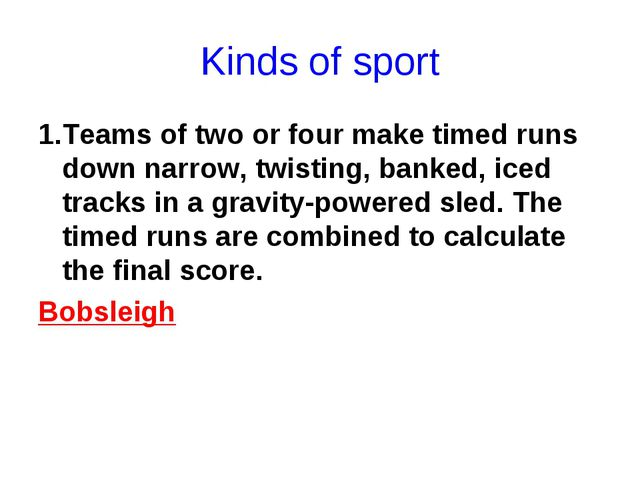 Kinds of sport 1.Teams of two or four make timed runs down narrow, twisting,...