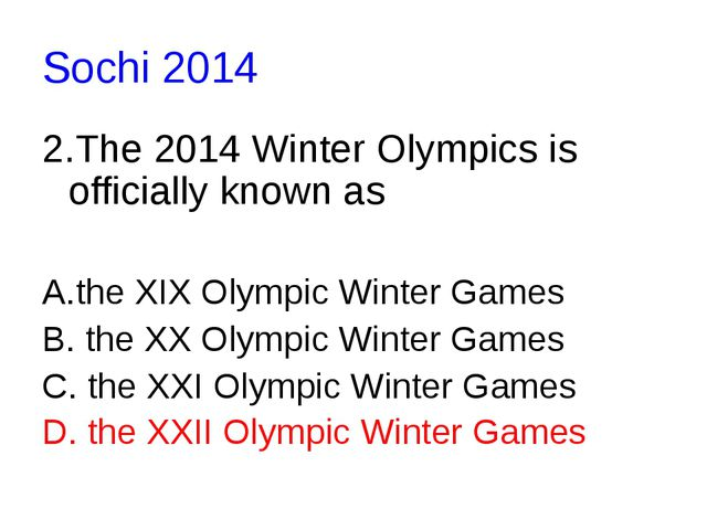 Sochi 2014 2.The 2014 Winter Olympics is officially known as A.the XIX Olympi...