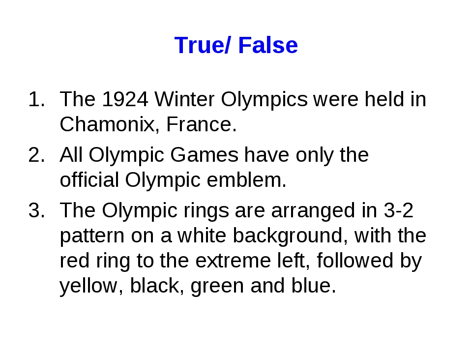 True/ False The 1924 Winter Olympics were held in Chamonix, France. All Olymp...