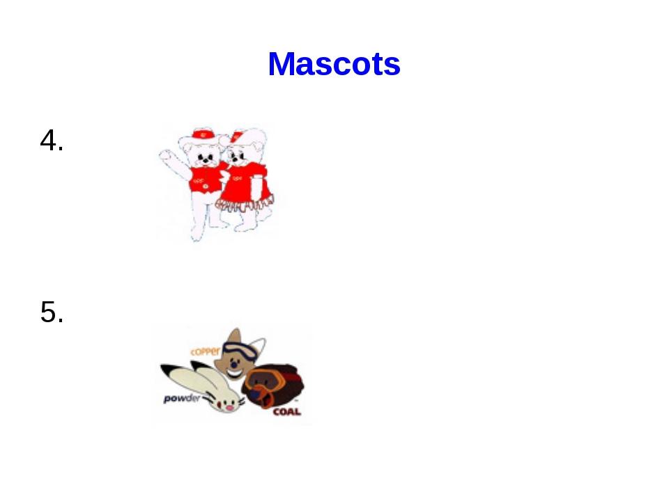 Mascots 4. 5.