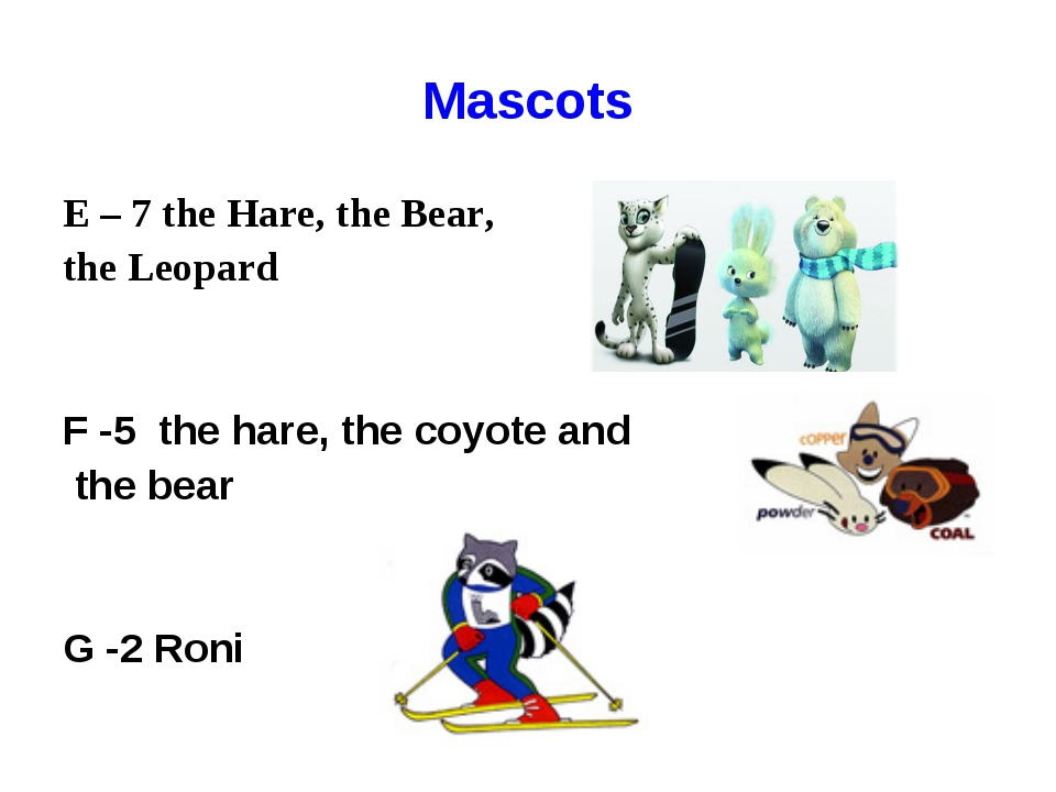 Mascots E – 7 the Hare, the Bear, the Leopard F -5 the hare, the coyote and t...