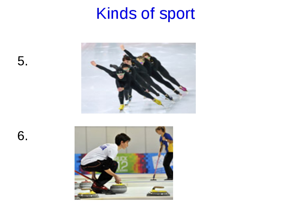 Kinds of sport 5. 6.