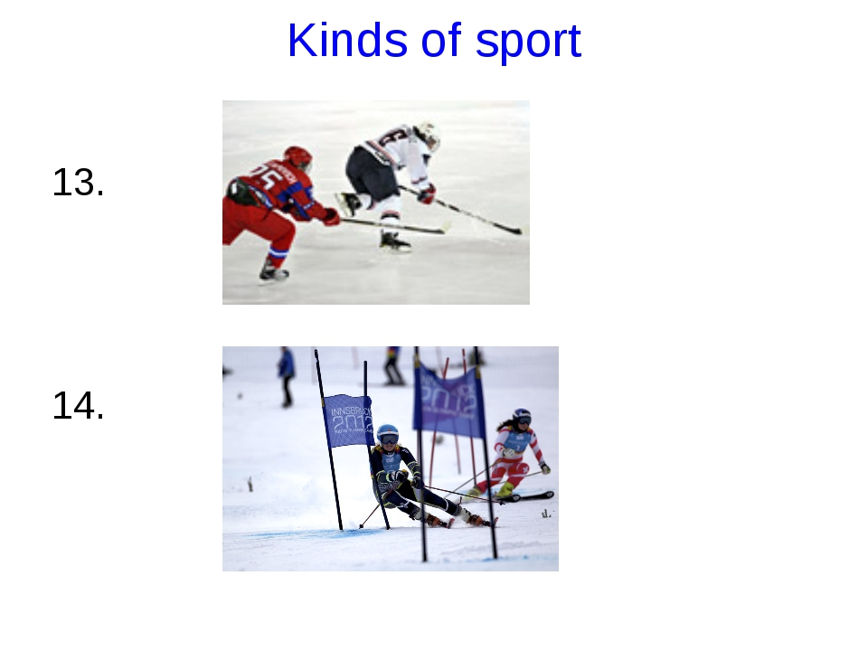 Kinds of sport 13. 14.