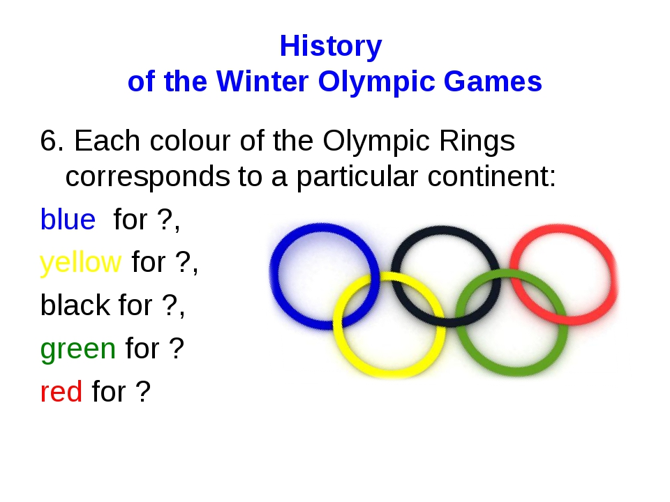 History of the Winter Olympic Games 6. Each colour of the Olympic Rings corre...