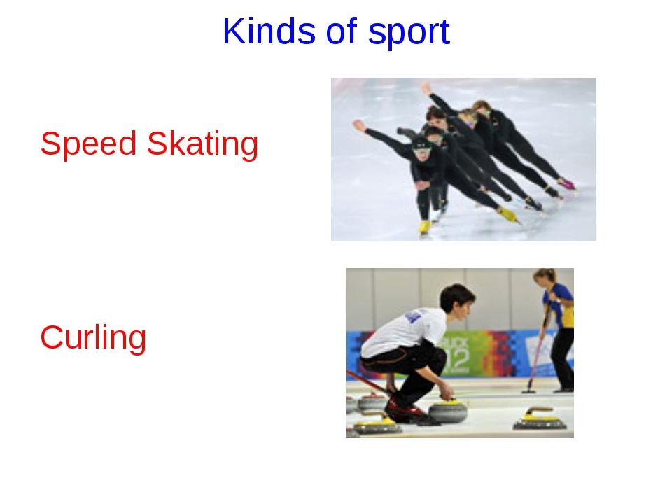 Kinds of sport Speed Skating Curling