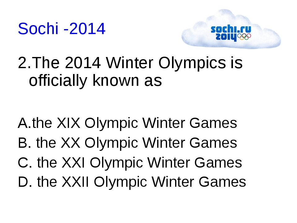 Sochi -2014 2.The 2014 Winter Olympics is officially known as A.the XIX Olymp...
