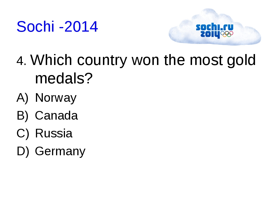 Sochi -2014 4. Which country won the most gold medals? Norway Canada Russia G...