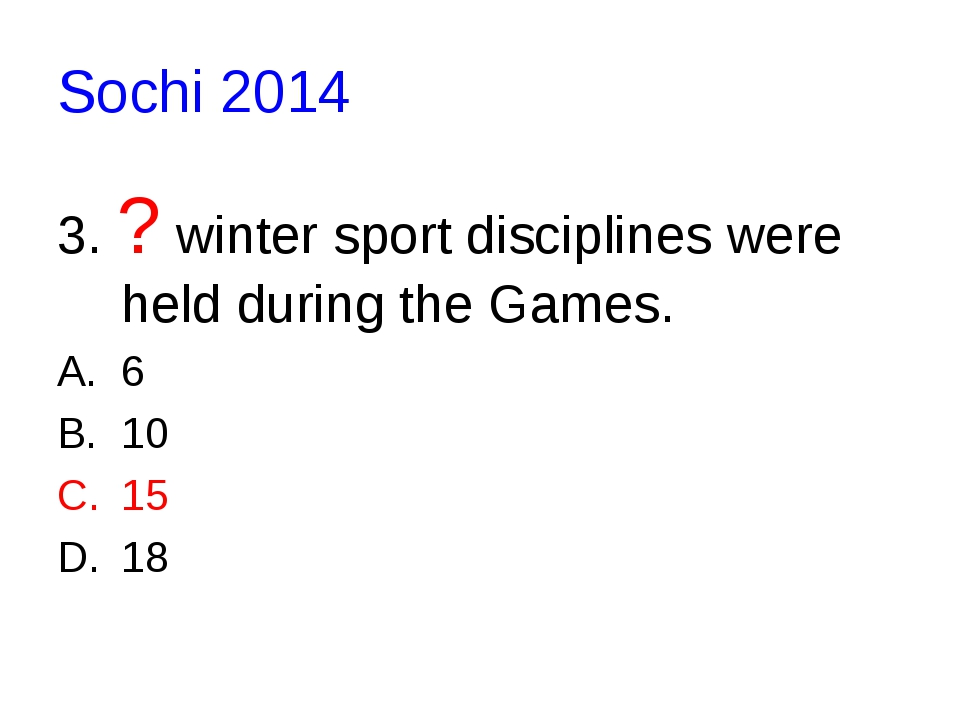 Sochi 2014 3. ? winter sport disciplines were held during the Games. 6 10 15 18